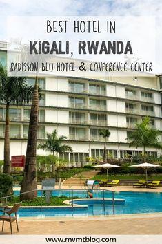 Kigali Rwanda Hotels Staying At Radisson Blu Hotel Convention Centre