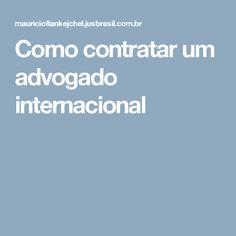 Como contratar um advogado internacional