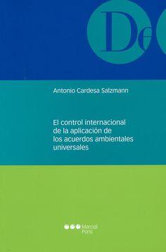 El control internacional de la aplicación de los acuerdos ambientales universales / Antonio Cardesa Salzmann. -  Madrid [etc.] : Marcial Pons, 2011