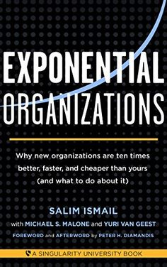 Amazon.com: Exponential Organizations: Why new organizations are ten times better, faster, and cheaper than yours (and what to do about it) eBook: Salim Ismail, Michael S. Malone, Yuri van Geest, Peter H. Diamandis: Kindle Store