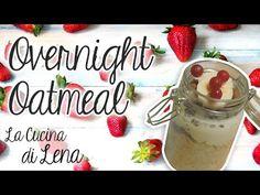 Overnight Oatmeal - Porridge di fiocchi d'avena senza cottura | La Cucina di Lena - YouTube