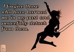 I forgive those who have harmed me in my past and peacefully detach from them.    Affirmations, positivity, inspirational, quote, love, happy, morning affirmation, motivation, health, wellness, life, happiness, powerful, uplifting, grateful, graduated