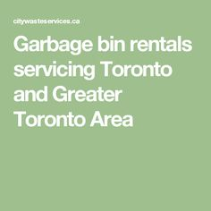 Garbage bin rentals servicing Toronto and Greater Toronto Area