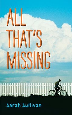 All That's Missing by Sarah Sullivan. E-book ISBN 9780763667665 / Ages 8-12