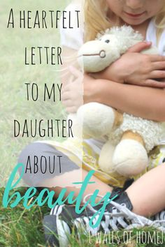"A heartfelt letter to my daughter about why she is beautiful. <3  ""They say that the happiest girls are the prettiest, but I'm going to tell you that isn't true..."""
