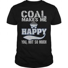 Make this awesome Miner shirt COAL MAKES ME HAPPY as a great gift Shirts T-Shirts for Miners