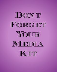 don't forget to make a media kit