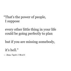 """but if you are missing somebody"" -Beau Taplin"