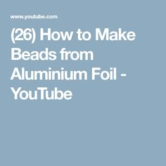(26) How to Make Beads from Aluminium Foil - YouTube