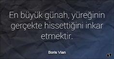 Özlü Sözler   Boris Vian Sözleri   En büyük günah, yüreğinin gerçekte hissettiğini inkar etmektir. #aşk #aşksözleri #resimlisözler