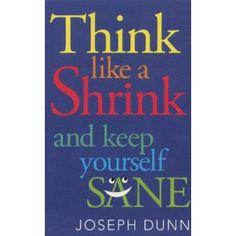 aa1cbd44e Think Like a Shrink: And Keep Yourself Sane - Joseph Dunn Joseph, Keep Calm
