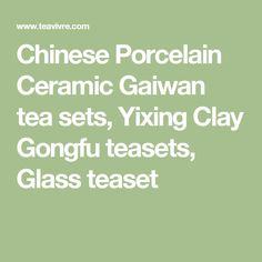 Chinese Porcelain Ceramic Gaiwan tea sets, Yixing Clay Gongfu teasets, Glass teaset