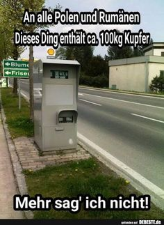 An alle Polen und Rumänen Dieses Ding enthält ca. 100kg Kupfer..   Lustige Bilder, Sprüche, Witze, echt lustig Haha, Cool Pictures, Funny Pictures, Cops And Robbers, Bright Side Of Life, Everything Funny, Funny As Hell, Simple Life Hacks, Good Jokes