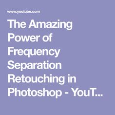 The Amazing Power of Frequency Separation Retouching in Photoshop - YouTube