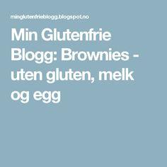 Min Glutenfrie Blogg: Brownies - uten gluten, melk og egg