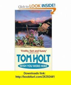 Wish You Were Here (9781857236873) Tom Holt , ISBN-10: 1857236874  , ISBN-13: 978-1857236873 ,  , tutorials , pdf , ebook , torrent , downloads , rapidshare , filesonic , hotfile , megaupload , fileserve