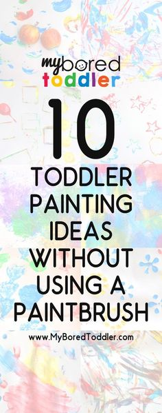 10 Toddler Painting Ideas WITHOUT using a paint brush