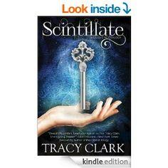 Amazon.com: Scintillate (Light Key Trilogy) eBook: Tracy Clark: Kindle Store