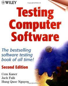 Testing Computer Software, 2nd Edition: Cem Kaner, Jack Falk, Hung Q. Nguyen: 9780471358466: Amazon.com: Books