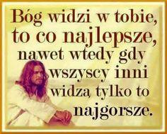 Bóg widzi w tobie to co najlepsze, nawet wtedy gdy wszyscy inni widzą tylko to najgorsze. Half Man, Sentences, Faith, God, Humor, Polish, Inspiration, Skinny, Bible