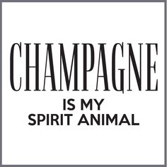 CHAMPAGNE Is My Spirit Animal TEE