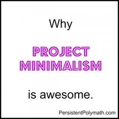 Do you really want a bigger burger? Why project minimalism is awesome. PJ Matthews, PersistentPolymath.com. A resource for Scanners, Polymaths, Renaissance People, and the multi-talented.