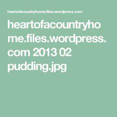 heartofacountryhome.files.wordpress.com 2013 02 pudding.jpg