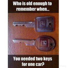 The good ol' days Who is old enough to remember having two keys for one car? It's Over Now, Back In The 90s, Oldies But Goodies, I Remember When, Thats The Way, Good Ole, Great Memories, School Memories, The Good Old Days