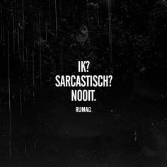 Ik? Sarcastisch? Nooit. Meant To Be Quotes, Love Me Quotes, Some Quotes, Words Quotes, Best Quotes, Sayings, The Words, Sarcastic Quotes, Funny Quotes