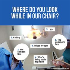 So where do YOU look while you're in the dental chair? Ceiling The dentist face I close my eyes What's being put in my mouth Light The assistants face Other Humor Dental, Dental Quotes, Dental Facts, Dental Hygienist, Radiology Humor, Nurse Humor, Dental World, Dental Life, Dental Teeth