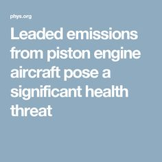 Leaded emissions from piston engine aircraft pose a significant health threat