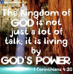 Kingdom of God is living by God's Power.