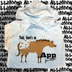 Yeah, there's an App for that.  Appaloosa Hooded Sweatshirt