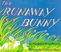 """The Runaway Bunny"" Margaret Wise Brown"