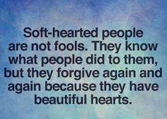 Soft - hearted people are not fools.