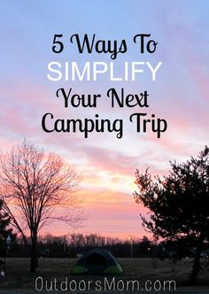 OutdoorsMom: 5 Ways to Simplify Your Next Camping Trip