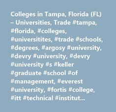 Colleges in Tampa, Florida (FL) – Universities, Trade #tampa, #florida, #colleges, #universitites, #trade #schools, #degrees, #argosy #university, #devry #university, #devry #university #s #keller #graduate #school #of #management, #everest #university, #fortis #college, #itt #technical #institute, #international #academy #of #design #and #technology, #keiser #career #college, #keiser #university #campus, #meridian #career #institute, #remington #college, #sanford-brown #institute, #south…