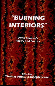 """Burning Interiors"": David Shapiro's Poetry and Poetics   edited by Thomas Fink, Joseph Lease"
