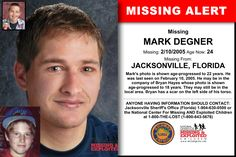 MARK DEGNER, Age Now: 24, Missing: 02/10/2005. Missing From JACKSONVILLE, FL. ANYONE HAVING INFORMATION SHOULD CONTACT: Jacksonville Sheriff's Office (Florida) 1-904-630-0500.
