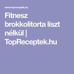 Fitnesz brokkolitorta liszt nélkül | TopReceptek.hu