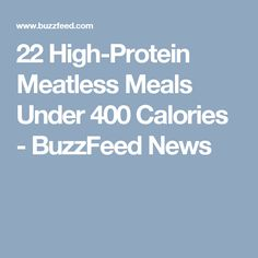 22 High-Protein Meatless Meals Under 400 Calories - BuzzFeed News