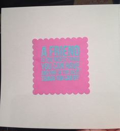 Heat embossed the best thing you can be is a friend - inside card by 'M'