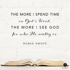 """""""The more I spend time in God's Word, the more I see God for who He really is."""" - Renee Swope 