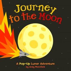 Journey to the Moon, by Andy Mansfield Kids oohed and aahed over the pop-ups (especially the spirally moon landing), but parents got a kickout of the twist ending (let's just say it's extraterrestrial!). Ages 4 to 8, $13