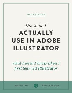 The Tools I Actually Use in Adobe Illustrator: What I Wish I Knew When I First Learned the Program.