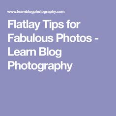 Flatlay Tips for Fabulous Photos - Learn Blog Photography