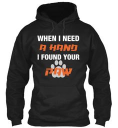 When I Need  A  Hand I Found Your Paw Black Hoodie