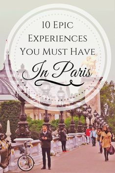 10 Epic Experiences You Must Have in Paris 83e036f37