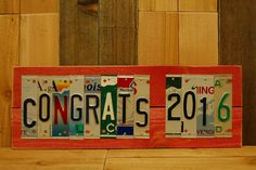 CONGRATS 2016 Graduate Graduation Class High School College License Plate Sign Recycled Colorful Gift for Grad Boy or Girl Funky Present by JustPlateCrazy on Etsy