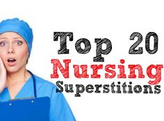 20 Most Ridiculous Nursing Superstitions http://www.nursebuff.com/2014/04/nursing-superstitions/